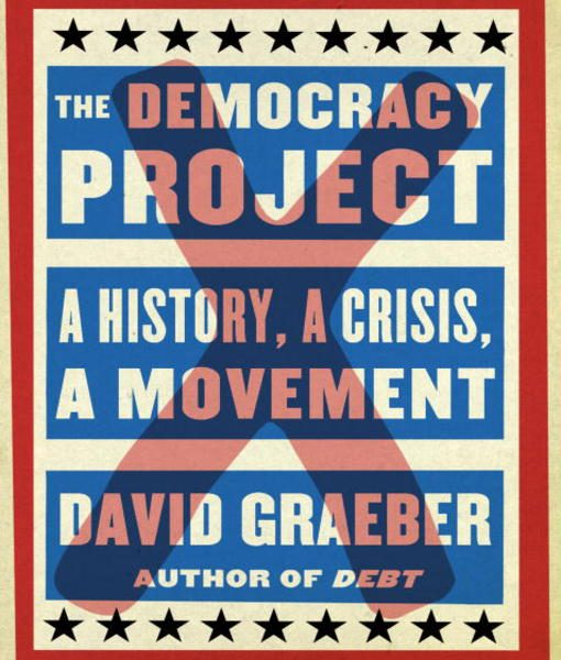 David Graeber's Democracy Project: A Review
